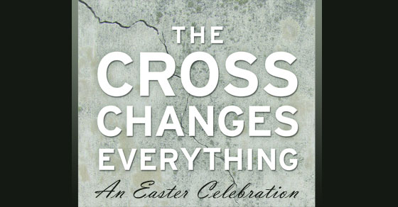 The Cross Changes Everything